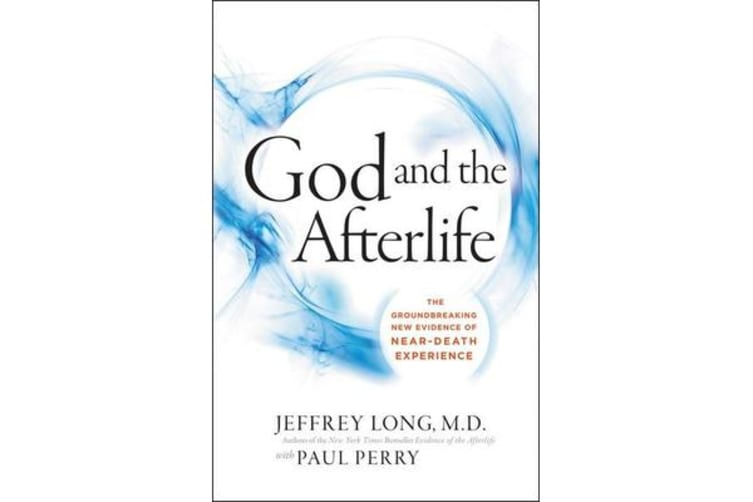God And The Afterlife - The Groundbreaking New Evidence For God And Near-Death Experience