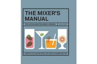 The Mixer's Manual - The Cocktail Bible for Serious Drinkers
