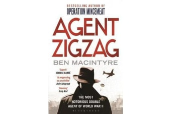 Agent Zigzag - The True Wartime Story of Eddie Chapman: Lover, Traitor, Hero, Spy