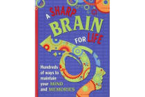A Sharp Brain for Life - Hundreds of ways to maintain your mind and memories
