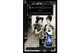 Sorcery and Cecelia - Or the Enchanted Chocolate Pot