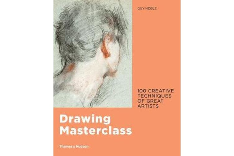 Drawing Masterclass - 100 Creative Techniques of Great Artists