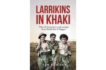 Larrikins in Khaki - Tales of Irreverence and Courage from World War II Diggers