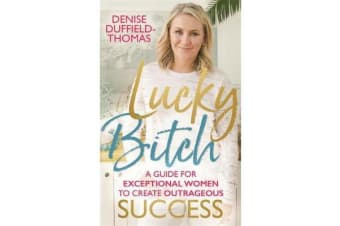 Lucky Bitch - A Guide for Exceptional Women to Create Outrageous Success