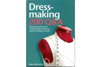 Dressmaking: 200 Q&A - Questions Answered on Everything from Stitching Seams to Setting in Sleeves