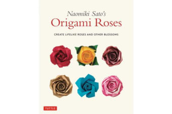 Naomiki Sato's Origami Roses - Create Lifelike Roses and Other Blossoms