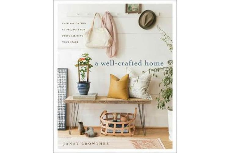 A Well-Crafted Home - Inspiration and 60 Projects for Personalizing your Space