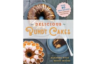 Delicious Bundt Cakes - More Than 100 New Recipes for Timeless Favorites