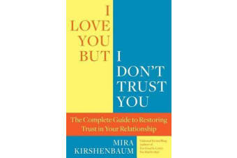 I Love You, But I Don't Trust You - The Complete Guide to Restoring Trust in Your Relationship