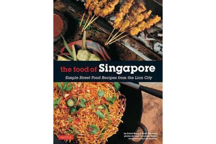 The Food of Singapore - Simple Street Food Recipes from the Lion City [Singapore Cookbook, 64 Recipes]