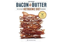 Bacon & Butter - The Ultimate Ketogenic Diet Cookbook