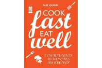 Cook Fast, Eat Well - 5 Ingredients, 10 Minutes, 160 Recipes