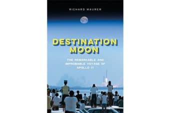 Destination Moon - The Remarkable and Improbable Voyage of Apollo 11