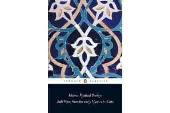 Islamic Mystical Poetry - Sufi Verse from the early Mystics to Rumi