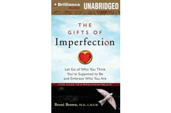 The Gifts of Imperfection - Let Go of Who You Think You'Re Suppose to be and Embrace Who You are: Your Guide to a Wholehearted Life