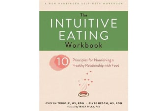 The Intuitive Eating Workbook - Ten Principles for Nourishing a Healthy Relationship with Food