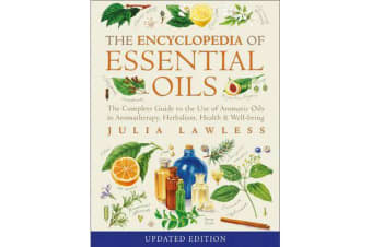Encyclopedia of Essential Oils - The Complete Guide to the Use of Aromatic Oils in Aromatherapy, Herbalism, Health and Well-Being
