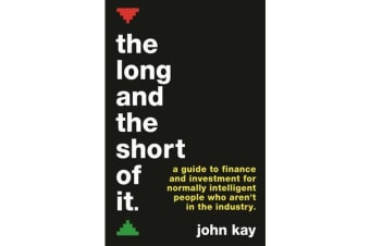 The Long and the Short of It (International edition) - A guide to finance and investment for normally intelligent people who aren't in the industry
