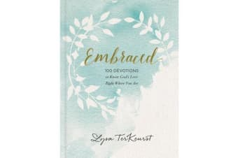 Embraced - 100 Devotions to Know God Is Holding You Close