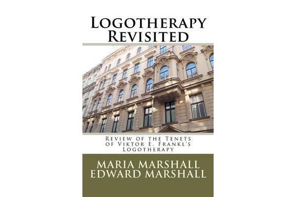 Logotherapy Revisited - Review of the Tenets of Viktor E. Frankl's Logotherapy