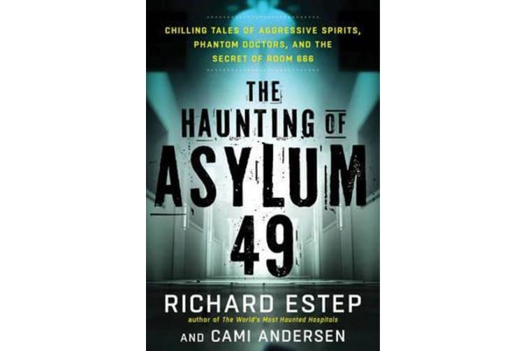 The Haunting of Asylum 49 - Chilling Tales of Agressive Spirits, Phantom Doctors, and the Secret of Room 666