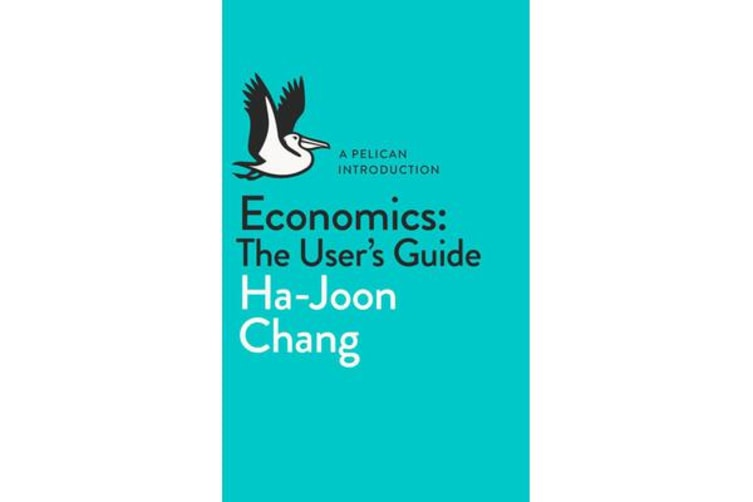 Economics: The User's Guide - A Pelican Introduction