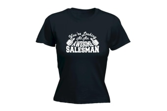 123T Funny Tee - Salesman Youre Looking At An Awesome - (Medium Black Womens T Shirt)