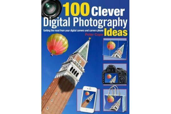 100 Clever Ways to Make the Most of Your Camera