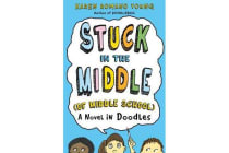 Stuck in the Middle (of Middle School) - A Novel in Doodles