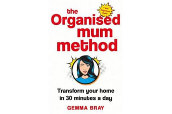 The Organised Mum Method - Transform your home in 30 minutes a day