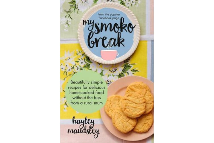 My Smoko Break - Beautifully simple recipes for delicious home-cooked food without the fuss from a rural mum