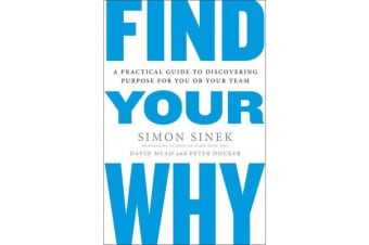 Find Your Why - A Practical Guide for Discovering Purpose for You and Your Team