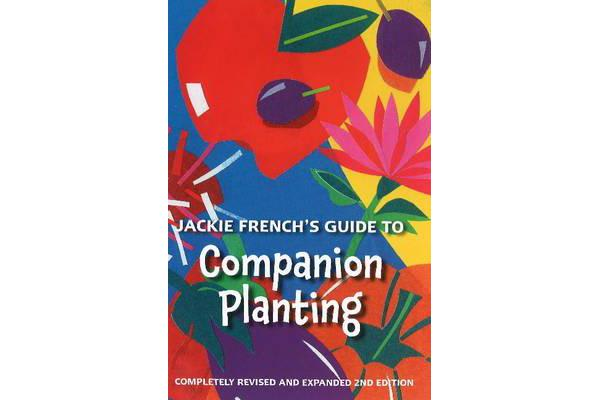 Jackie French's Guide to Companion Planting - Fully Revised and Expanded 2nd Edition