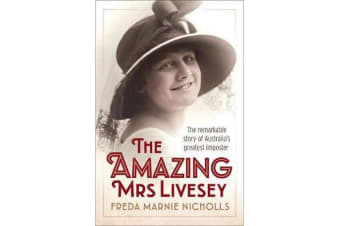 The Amazing Mrs Livesey - The Remarkable Story of Australia's Greatest Imposter