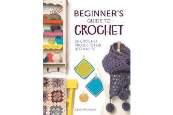 Beginner's Guide to Crochet - 20 Crochet Projects for Beginners