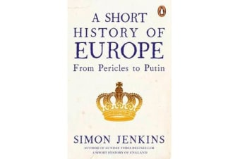 A Short History of Europe - From Pericles to Putin