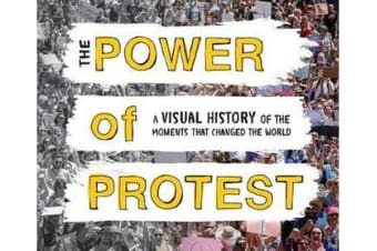 Power of Protest - A Visual History of the Moments That Changed the World