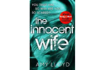The Innocent Wife - The breakout psychological thriller of 2018, tipped by Lee Child and Peter James