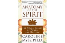 Anatomy of the Spirit - The Seven Stages of Power and Healing