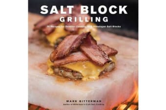 Salt Block Grilling - 70 Recipes for Outdoor Cooking with Himalayan Salt Blocks