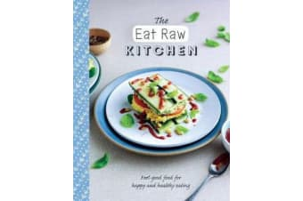 The Eat Raw Kitchen - Feel-Good Food for Happy and Healthy Eating
