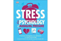 Stress The Psychology of Managing Pressure - Practical Strategies to turn Pressure into Positive Energy
