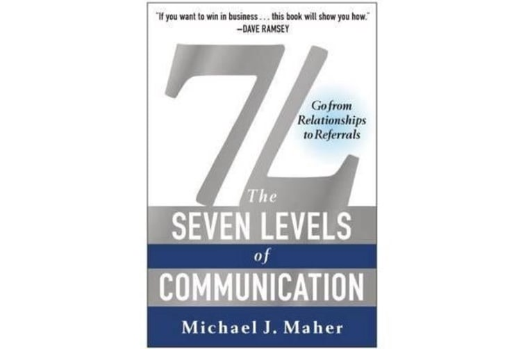 7L: The Seven Levels of Communication - Go From Relationships to Referrals