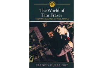 The World of Tim Frazer - From the Creator of Paul Temple