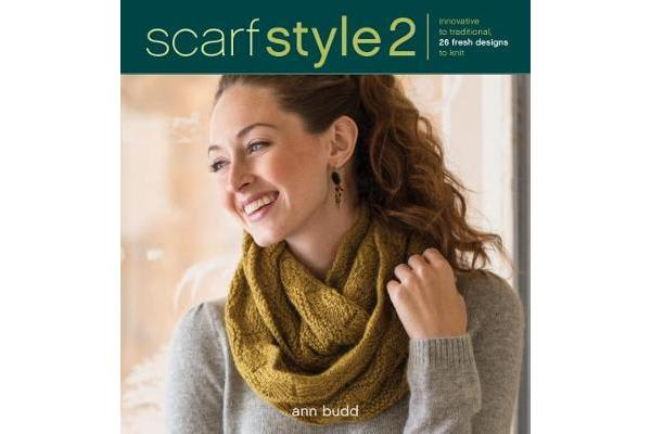 Scarf Style 2 - Innovative to Traditional, 26 Fresh Designs to Knit