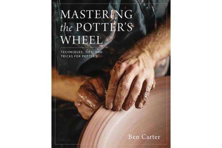 Mastering the Potter's Wheel - Techniques, Tips, and Tricks for Potters