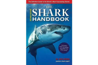 The Shark Handbook: Second Edition - The Essential Guide for Understanding the Sharks of the World