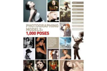 Photographing Models: 1,000 Poses - A Practical Sourcebook for Aspiring and Professional Photographers
