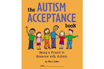 The Autism Acceptance Book - Being a Friend to Someone with Autism
