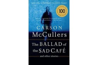 The Ballad of the Sad Cafe - And Other Stories